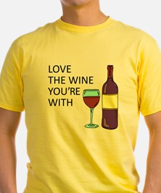 Love The Wine Youre With T-Shirt