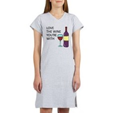 Love The Wine Youre With Women's Nightshirt