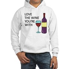 Love The Wine Youre With Hoodie