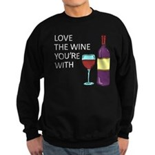 Love The Wine Youre With Sweatshirt