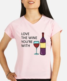 Love The Wine Youre With Performance Dry T-Shirt
