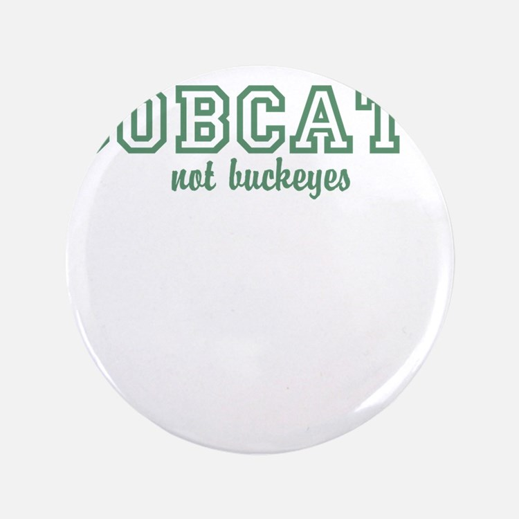 "Bobcats not Buckeyes 3.5"" Button"