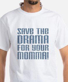 Save the Drama for your Momma Shirt