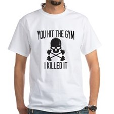 You hit the gym, i killed it T-Shirt