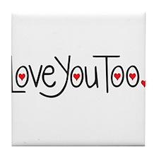 Love you too Tile Coaster