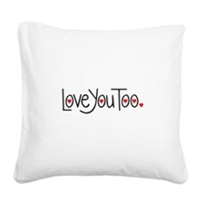 Love you too Square Canvas Pillow