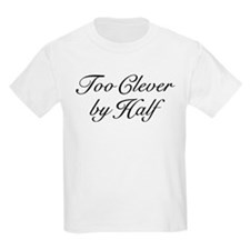 Too Clever By Half T-Shirt