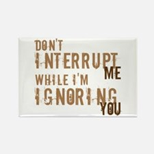Dont Interrupt Me Rectangle Magnet
