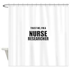 Trust Me, Im A Nurse Researcher Shower Curtain