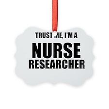 Trust Me, Im A Nurse Researcher Ornament