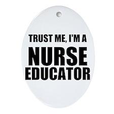 Trust Me, Im A Nurse Educator Ornament (Oval)