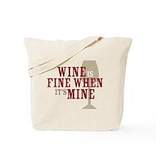 Wine is Fine Tote Bag