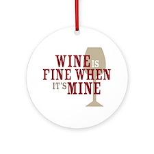 Wine is Fine Ornament (Round)