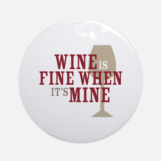 Wine is Fine Ornament (Round)