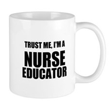 Trust Me, Im A Nurse Educator Mugs