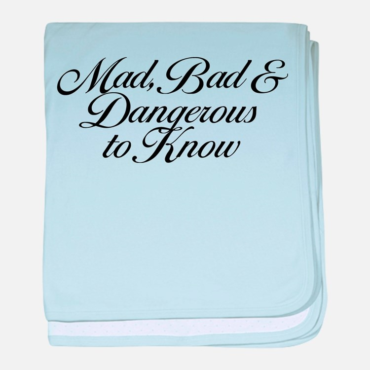 Mad Bad And Dangerous To Know baby blanket