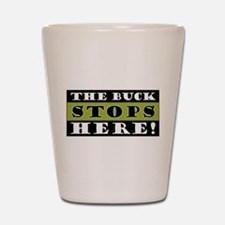The Buck Stops Here Shot Glass