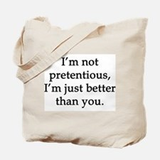 Not Pretentious, Just Better Tote Bag