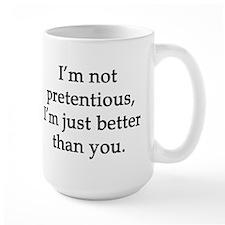 Not Pretentious, Just Better Mugs