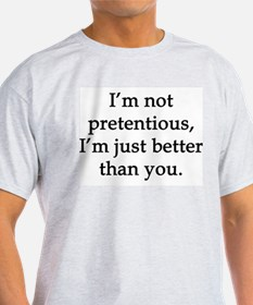 Not Pretentious, Just Better T-Shirt