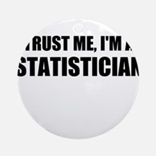 Trust Me, Im A Statistician Ornament (Round)