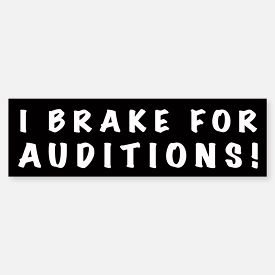 I Brake For Auditions! Bumper Bumper Bumper Sticker