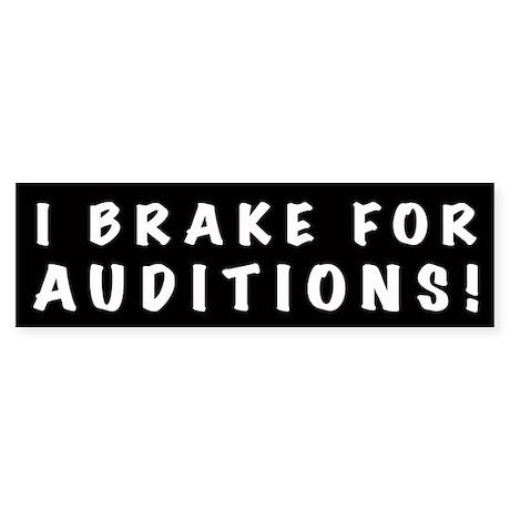 I Brake For Auditions! Bumper Sticker