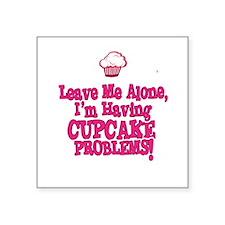 Leave Me Alone Im Having Cupcake problems Sticker
