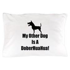 My Other Dog is a DoberHuaHua! Pillow Case