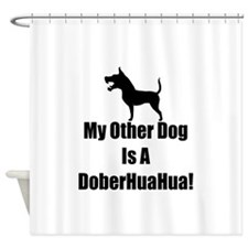 My Other Dog is a DoberHuaHua! Shower Curtain