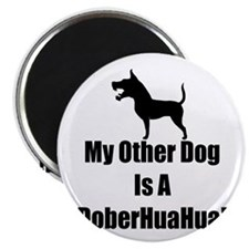"""My Other Dog is a DoberHuaHua! 2.25"""" Magnet (100 p"""