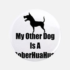 """My Other Dog is a DoberHuaHua! 3.5"""" Button"""