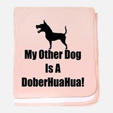 My Other Dog is a DoberHuaHua! baby blanket