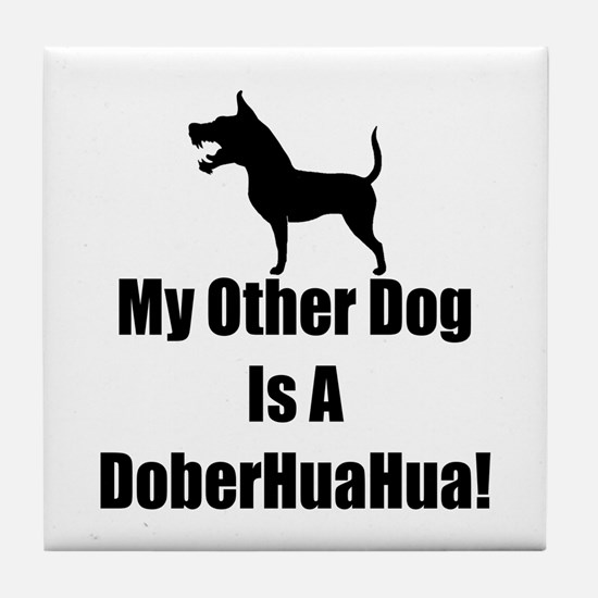 My Other Dog is a DoberHuaHua! Tile Coaster