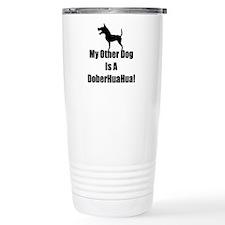 My Other Dog is a DoberHuaHua! Travel Mug
