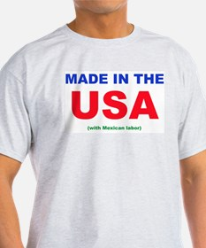 Made in the USA (with Mexican labor) T-Shirt