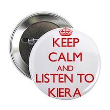 "Keep Calm and listen to Kiera 2.25"" Button"