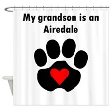 My Grandson Is An Airedale Shower Curtain