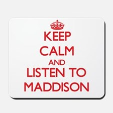 Keep Calm and listen to Maddison Mousepad