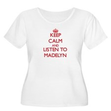 Keep Calm and listen to Madelyn Plus Size T-Shirt