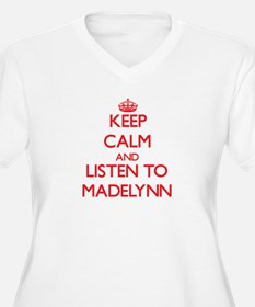Keep Calm and listen to Madelynn Plus Size T-Shirt