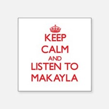 Keep Calm and listen to Makayla Sticker