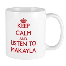 Keep Calm and listen to Makayla Mugs