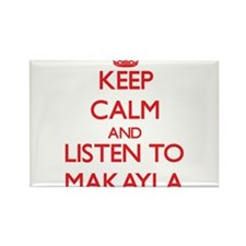 Keep Calm and listen to Makayla Magnets