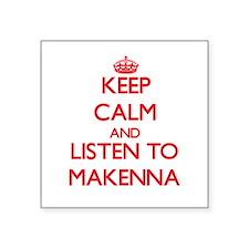 Keep Calm and listen to Makenna Sticker