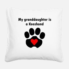 My Granddaughter Is A Keeshond Square Canvas Pillo