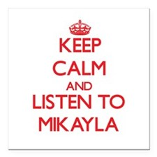 Keep Calm and listen to Mikayla Square Car Magnet