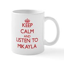 Keep Calm and listen to Mikayla Mugs