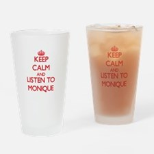 Keep Calm and listen to Monique Drinking Glass