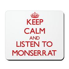 Keep Calm and listen to Monserrat Mousepad
